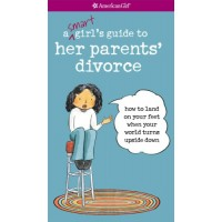 A Smart Girl's Guide to Her Parent's Divorce