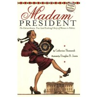 Madam President: The Extraordinary, True (and Evolving) Story of Women in Politics