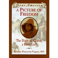 A Picture of Freedom: The Diary of Clotee, a Slave Girl, Belmont Plantation, Virginia 1859