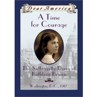 A Time For Courage: The Suffragette Diary of Kathleen Bowen, Washington, D.C. 1917
