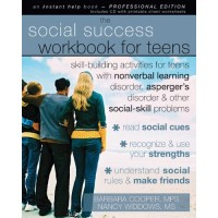 The Social Success Workbook for Teens: Skill-Building Activities for Teens with Non-Verbal Learning Disorder, Asperger's Disorder, and Other Social-Skill Problems