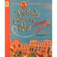 "Nobody Owns the Sky: The Story of ""Brave Bessie"" Coleman"