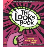 The Looks Book: A Whole New Approach to Beauty, Body Image, and Style