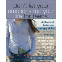 Don't Let Your Emotions Run Your Life: Dialectical Behavior Therapy Skills for Helping You Manage Mood Swings, Control Angry Outbursts, and Get Along with Others