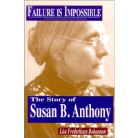 Failure is Impossible: The Story of Susan B.Anthony