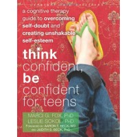 Think Confident, Be Confident for Teens: A Cognitive Therapy Guide to Overcoming Self-Doubt and Creating Unshakeable Self-Esteem