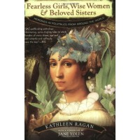 Fearless Girls, Wise Women &amp; Beloved Sisters: Heroines in Folktales from Around the World