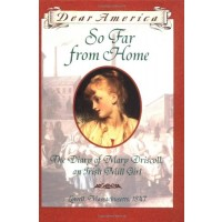 So Far From Home: The Diary of Mary Driscoll, An Irish Mill Girl, Lowell, Massachusetts 1847 
