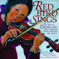 Red Bird Sings: The Story of Zitkala-Sa, Native American Author, Musician, and Activist