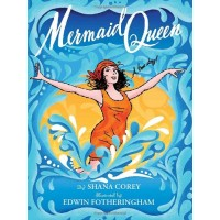 Mermaid Queen: The Spectacular True Story Of Annette Kellerman, Who Swam Her Way To Fame, Fortune &amp; Swimsuit History!