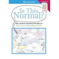 Is This Normal?: Girls Questions, Answered by the Editors of the Care & Keeping of You